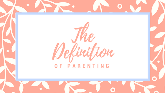 "The ""Definition"" of Parenting"