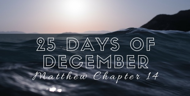 25 Days of December: Matthew Chapter 14