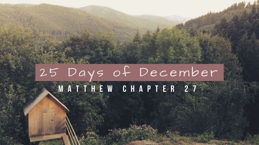 25 Days of December: Matthew Chapter 27